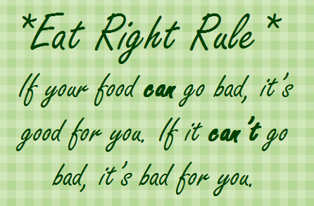 Eating Right Rule: If it can go bad, it's good for you. If it can't go bad, it's bad for you. | BeLiteWeight | Weight Loss Services